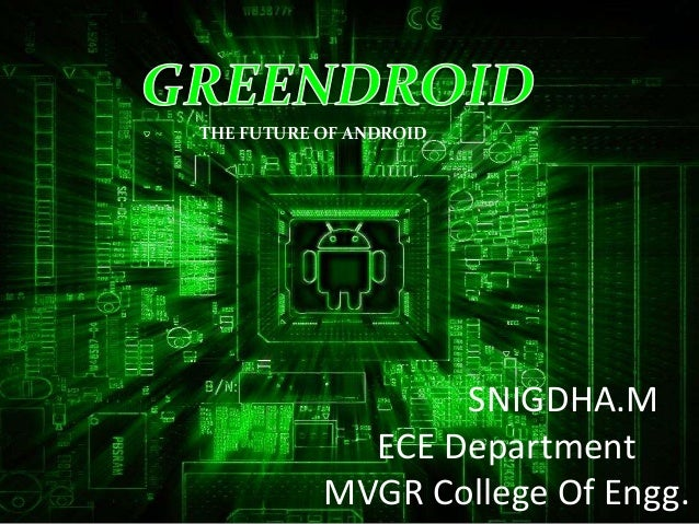 SNIGDHA.M ECE Department MVGR College Of Engg. THE FUTURE OF ANDROID