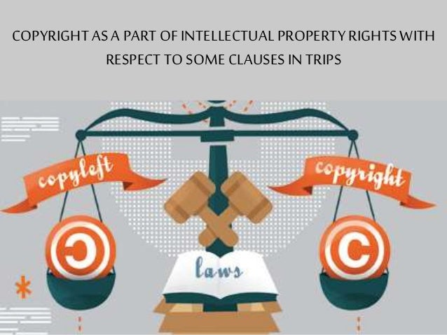 COPYRIGHT AS A PARTOF INTELLECTUAL PROPERTYRIGHTS WITH RESPECTTO SOME CLAUSES IN TRIPS