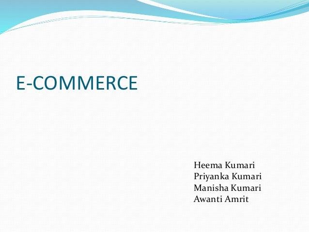 E-COMMERCE  Heema Kumari  Priyanka Kumari  Manisha Kumari  Awanti Amrit