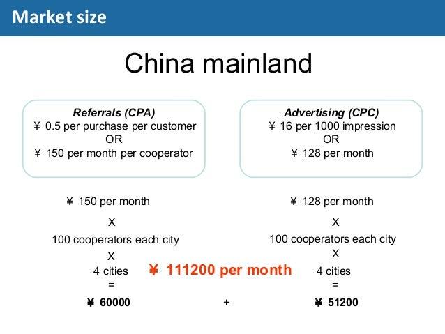 China mainland Referrals (CPA) ¥ 0.5 per purchase per customer OR ¥ 150 per month per cooperator Advertising (CPC) ¥ 16 pe...