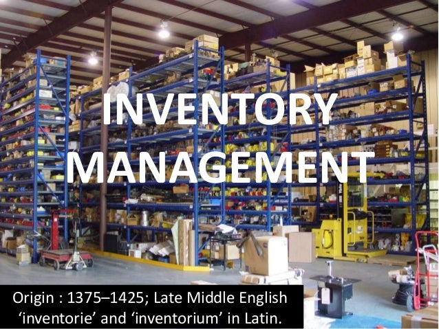 INVENTORY MANAGEMENT Origin : 1375–1425; Late Middle English 'inventorie' and 'inventorium' in Latin.