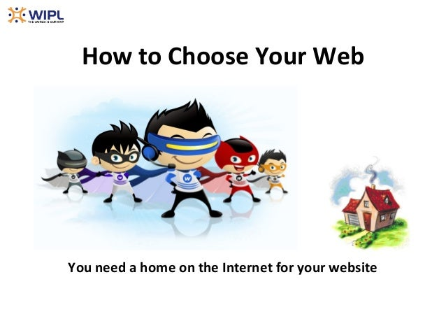 How to Choose Your Web                   HostYou need a home on the Internet for your website