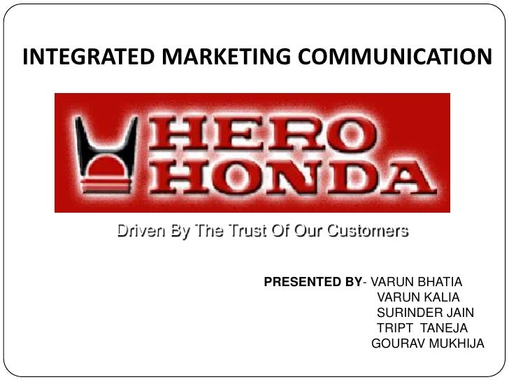 INTEGRATED MARKETING COMMUNICATION<br /> Driven By The Trust Of Our Customers<br />PRESENTED BY- VARUN BHATIA<br />       ...