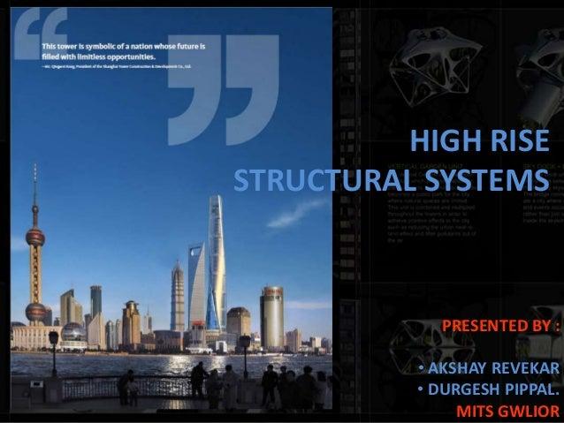HIGH RISESTRUCTURAL SYSTEMSPRESENTED BY :• AKSHAY REVEKAR• DURGESH PIPPAL.MITS GWLIOR