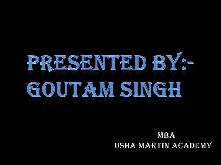 Presented by:-<br />Goutamsingh<br />Mba<br />Usha martin academy<br />