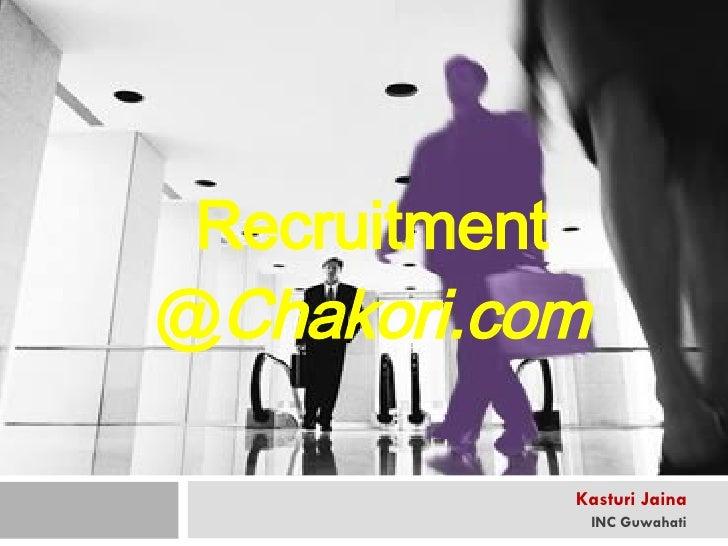 Recruitment @ Chakori.com Kasturi Jaina INC Guwahati
