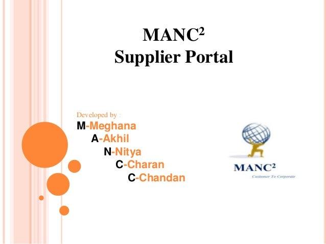 MANC2 Supplier Portal Developed by : M-Meghana A-Akhil N-Nitya C-Charan C-Chandan