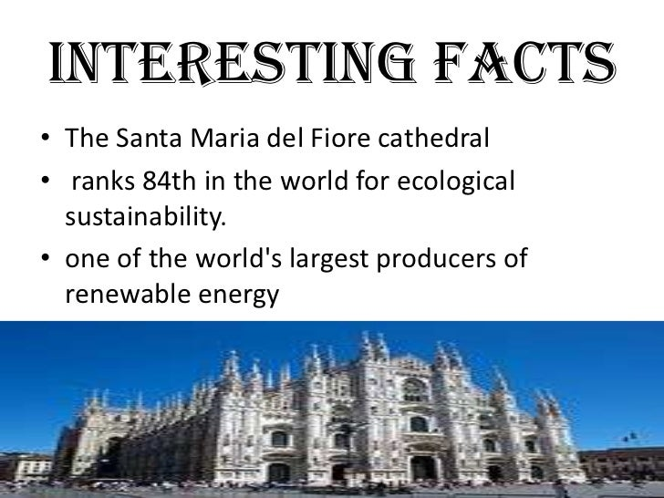 INTERESTING FACTS• The Santa Maria del Fiore cathedral• ranks 84th in the world for ecological  sustainability.• one of th...