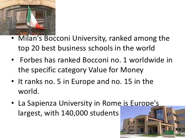 • Milans Bocconi University, ranked among the  top 20 best business schools in the world• Forbes has ranked Bocconi no. 1 ...