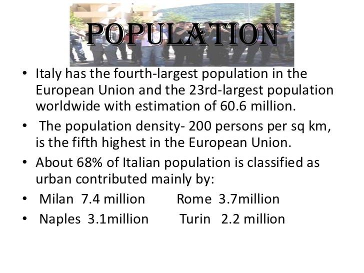 POPULATION• Italy has the fourth-largest population in the  European Union and the 23rd-largest population  worldwide with...