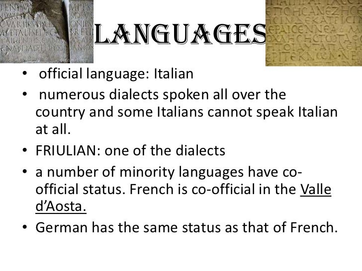 LANGUAGES• official language: Italian• numerous dialects spoken all over the  country and some Italians cannot speak Itali...