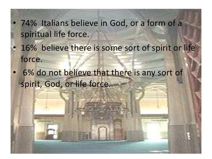 • 74% Italians believe in God, or a form of a  spiritual life force.• 16% believe there is some sort of spirit or life  fo...