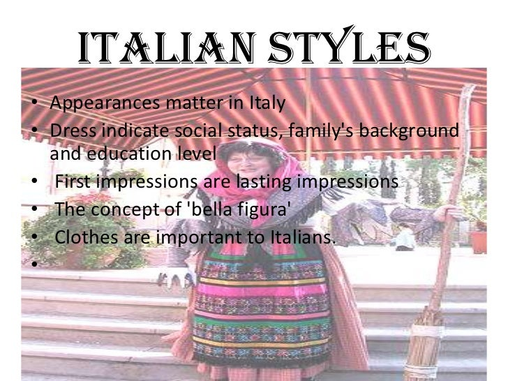 ITALIAN STYLES• Appearances matter in Italy• Dress indicate social status, familys background  and education level• First ...