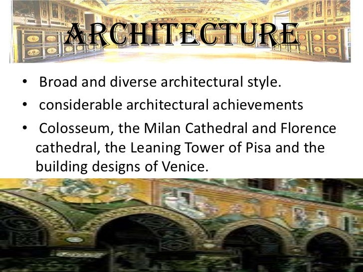 ARCHITECTURE• Broad and diverse architectural style.• considerable architectural achievements• Colosseum, the Milan Cathed...