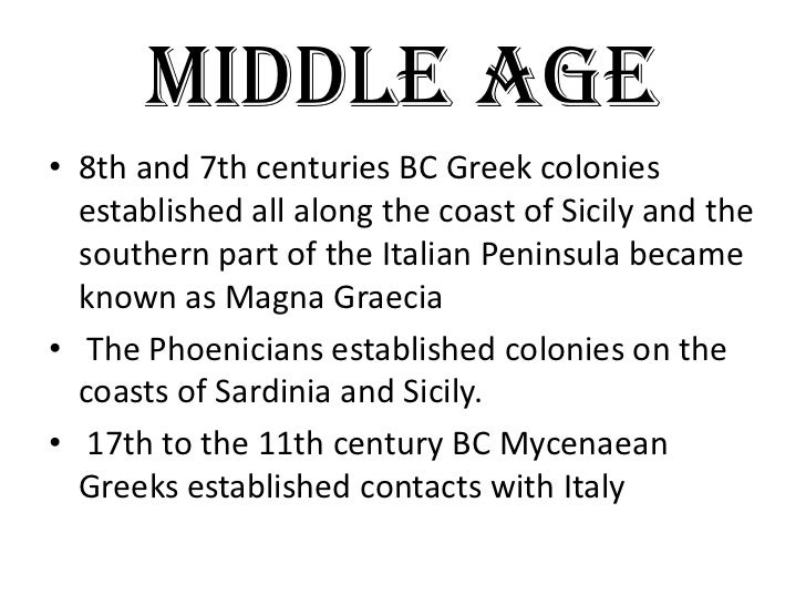 MIDDLE AGE• 8th and 7th centuries BC Greek colonies  established all along the coast of Sicily and the  southern part of t...
