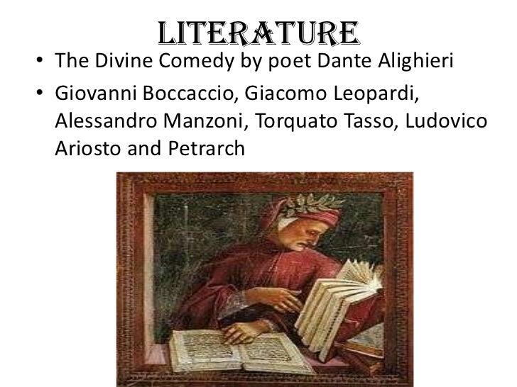 LITERATURE• The Divine Comedy by poet Dante Alighieri• Giovanni Boccaccio, Giacomo Leopardi,  Alessandro Manzoni, Torquato...