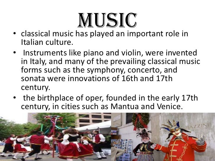 MUSIC role in• classical music has played an important  Italian culture.• Instruments like piano and violin, were invented...