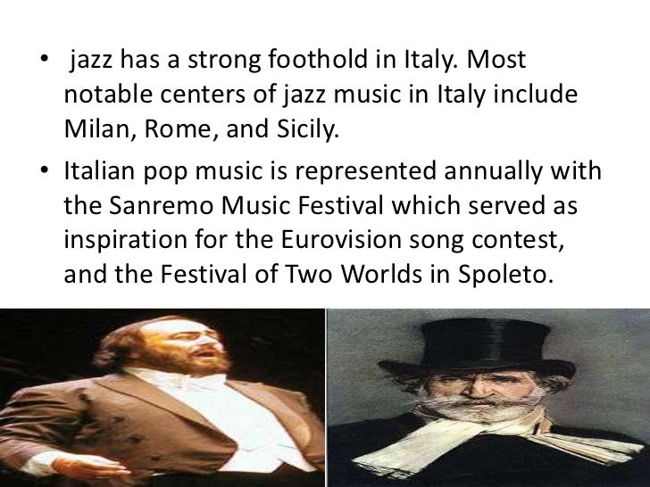 • jazz has a strong foothold in Italy. Most  notable centers of jazz music in Italy include  Milan, Rome, and Sicily.• Ita...