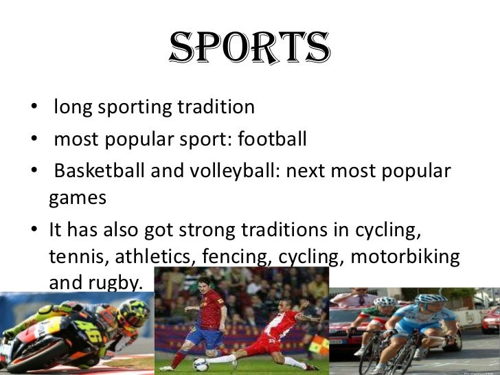 SPORTS• long sporting tradition• most popular sport: football• Basketball and volleyball: next most popular  games• It has...