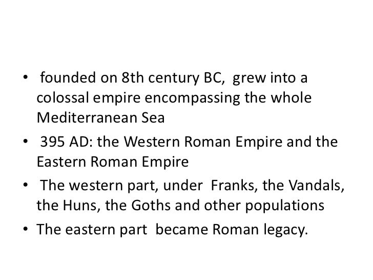 • founded on 8th century BC, grew into a  colossal empire encompassing the whole  Mediterranean Sea• 395 AD: the Western R...