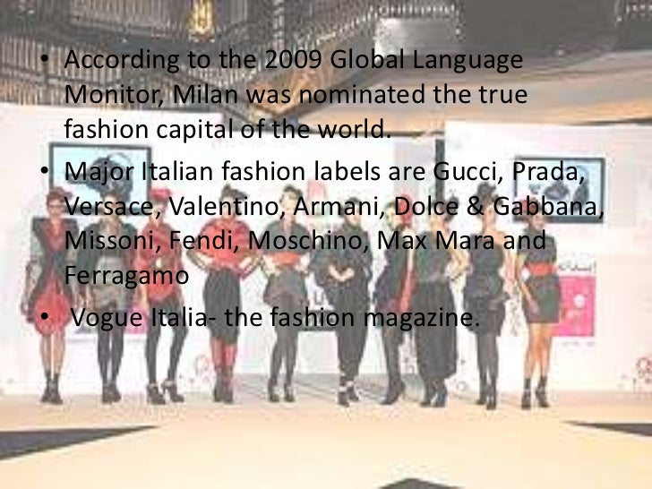 • According to the 2009 Global Language  Monitor, Milan was nominated the true  fashion capital of the world.• Major Itali...