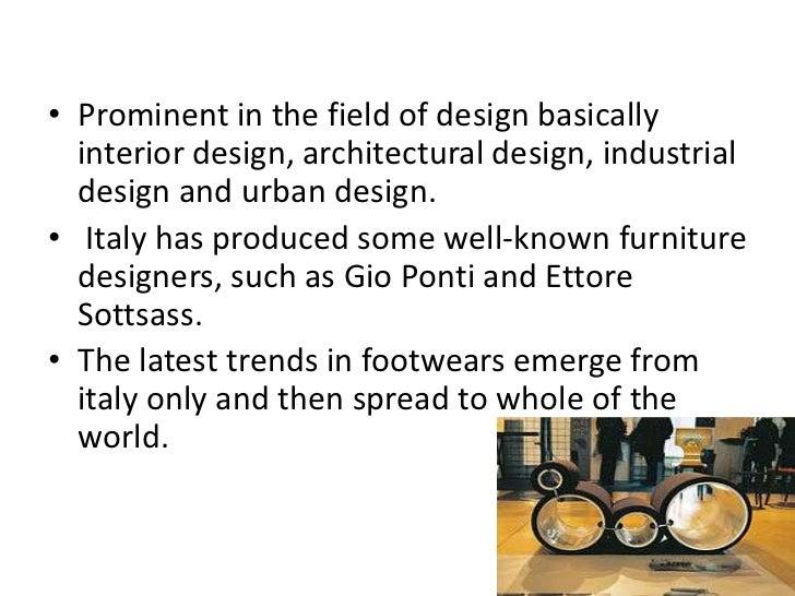 • Prominent in the field of design basically  interior design, architectural design, industrial  design and urban design.•...