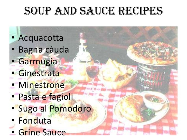 Soup and sauce recipes•   Acquacotta•   Bagna càuda•   Garmugia•   Ginestrata•   Minestrone•   Pasta e fagioli•   Sugo al ...