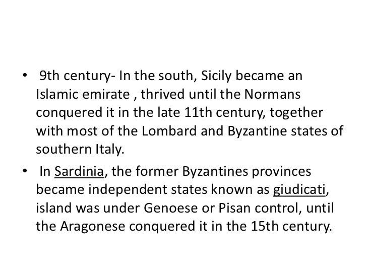 • 9th century- In the south, Sicily became an  Islamic emirate , thrived until the Normans  conquered it in the late 11th ...