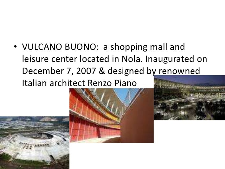 • VULCANO BUONO: a shopping mall and  leisure center located in Nola. Inaugurated on  December 7, 2007 & designed by renow...