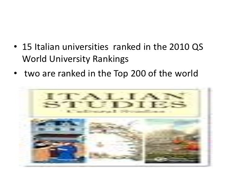 • 15 Italian universities ranked in the 2010 QS  World University Rankings• two are ranked in the Top 200 of the world