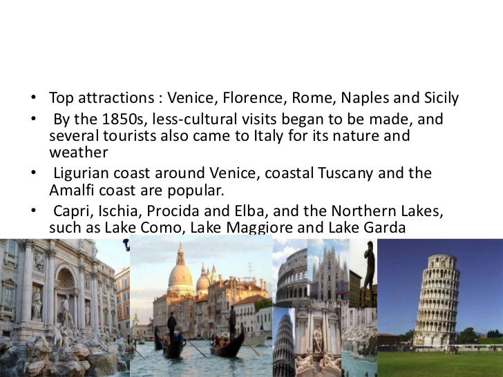 • Top attractions : Venice, Florence, Rome, Naples and Sicily• By the 1850s, less-cultural visits began to be made, and  s...