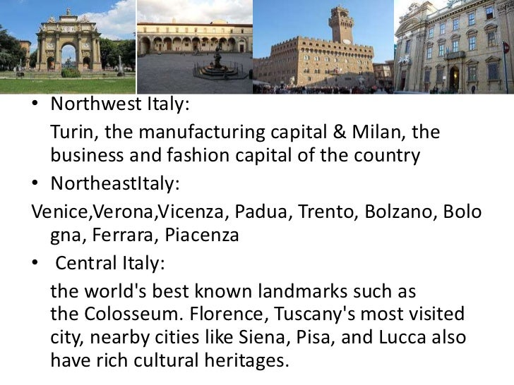• Northwest Italy:  Turin, the manufacturing capital & Milan, the  business and fashion capital of the country• NortheastI...