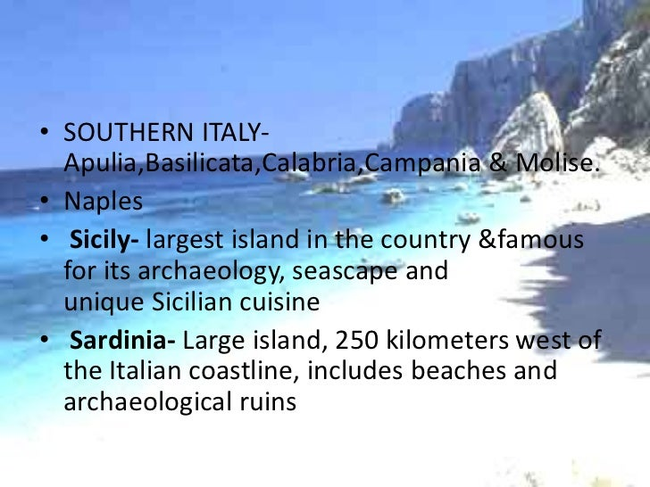 • SOUTHERN ITALY-  Apulia,Basilicata,Calabria,Campania & Molise.• Naples• Sicily- largest island in the country &famous  f...