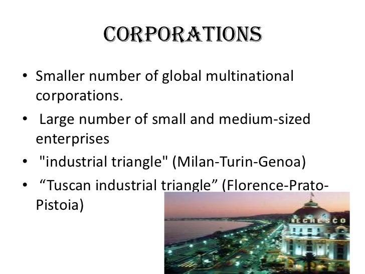 CORPORATIONS• Smaller number of global multinational  corporations.• Large number of small and medium-sized  enterprises• ...