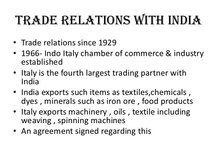 Trade relations with India• Trade relations since 1929• 1966- Indo Italy chamber of commerce & industry  established• Ital...