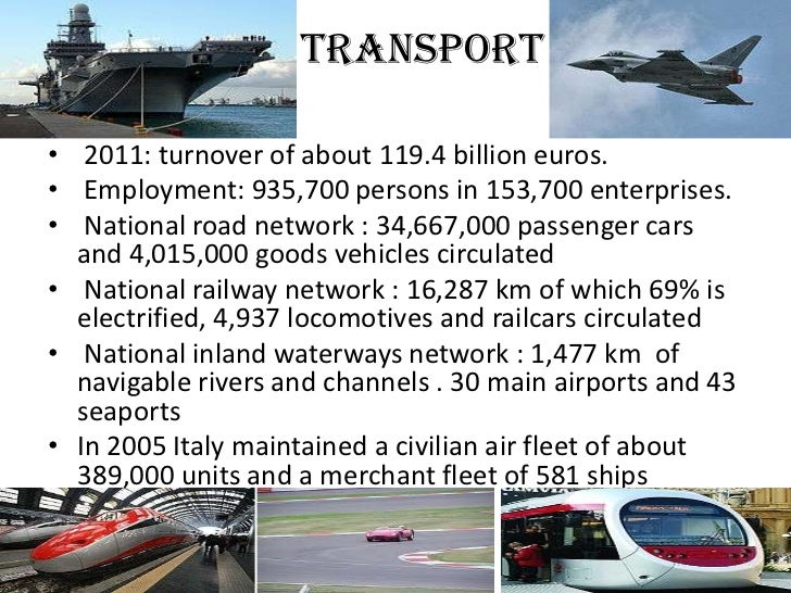 Transport• 2011: turnover of about 119.4 billion euros.• Employment: 935,700 persons in 153,700 enterprises.• National roa...