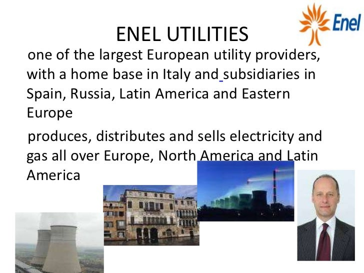 ENEL UTILITIESone of the largest European utility providers,with a home base in Italy and subsidiaries inSpain, Russia, La...