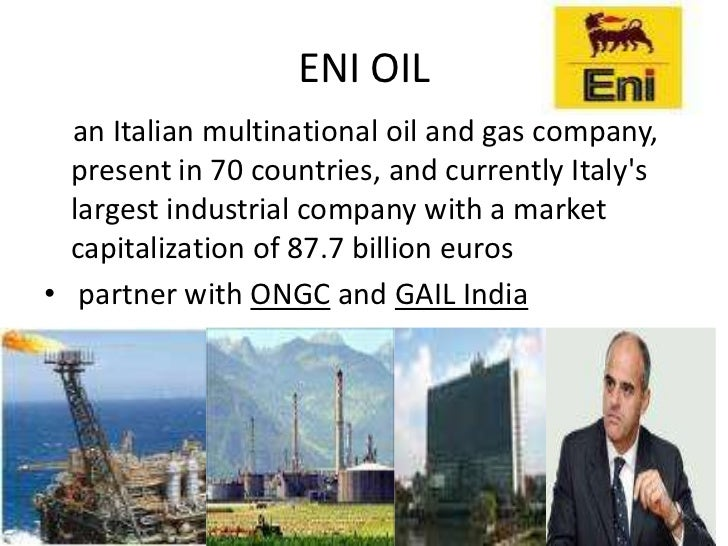 ENI OIL  an Italian multinational oil and gas company,  present in 70 countries, and currently Italys  largest industrial ...