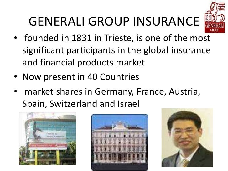GENERALI GROUP INSURANCE• founded in 1831 in Trieste, is one of the most  significant participants in the global insurance...