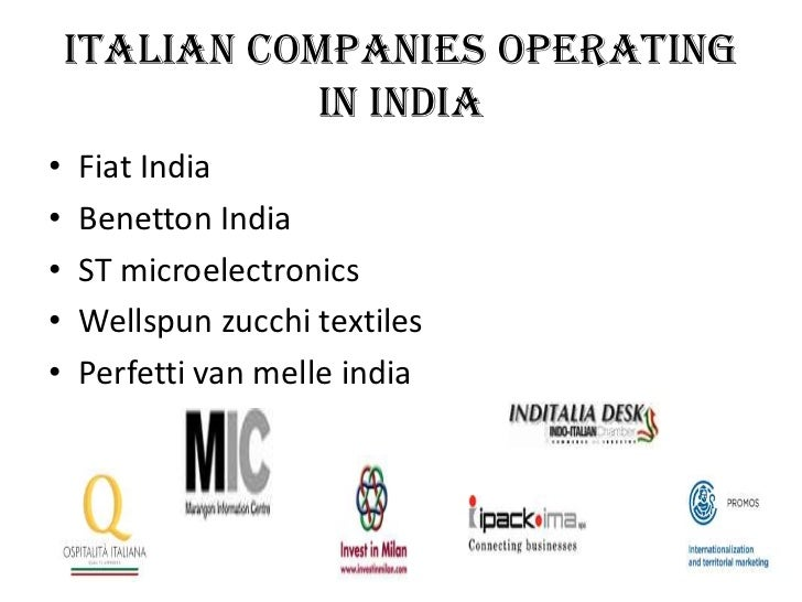 Italian companies operating               in India•   Fiat India•   Benetton India•   ST microelectronics•   Wellspun zucc...
