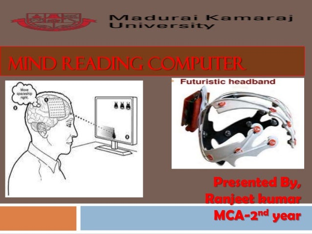 MIND READING COMPUTER Presented By, Ranjeet kumar MCA-2nd year