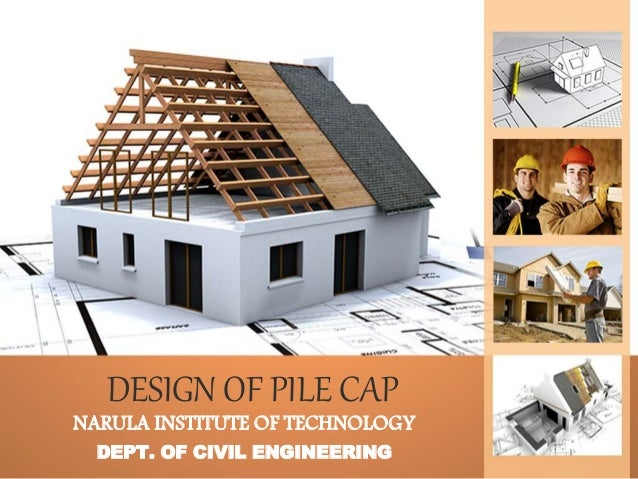 DESIGN OF PILE CAP NARULA INSTITUTE OF TECHNOLOGY DEPT. OF CIVIL ENGINEERING