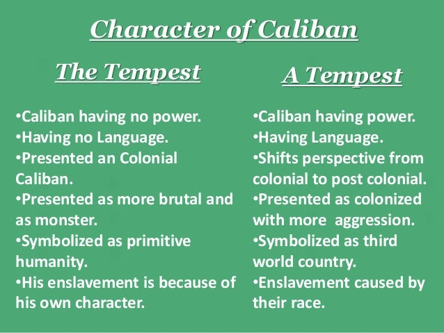caliban a tempest vs caliban the He proclaims uhuru understanding caliban as a speaking subject brenda mcnary english and comparative literary studies, occidental college, 2010 abstract: revising william shakespeare's the tempest, aimé césaire wrote a tempest as a proclama.