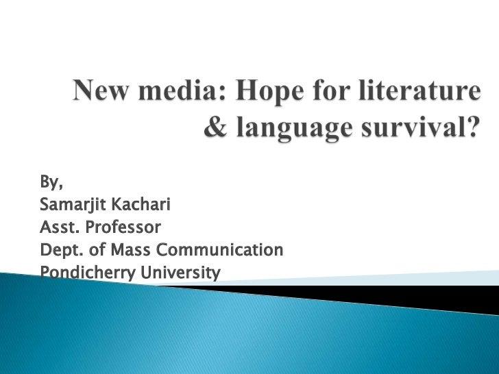 By,Samarjit KachariAsst. ProfessorDept. of Mass CommunicationPondicherry University