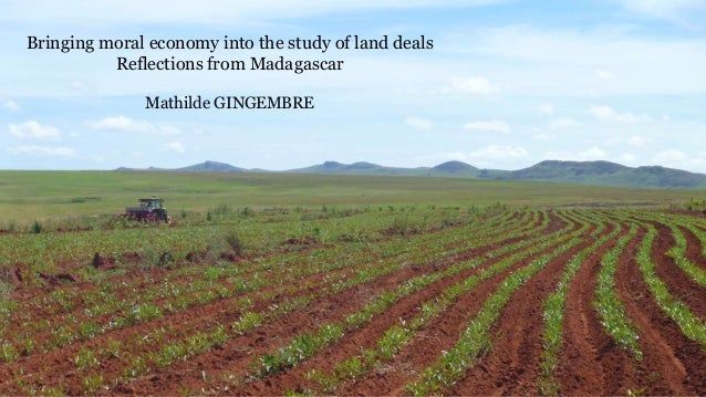 Bringing moral economy into the study of land deals Reflections from Madagascar Mathilde GINGEMBRE