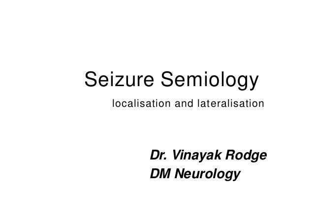 Seizure Semiology localisation and lateralisation Dr. Vinayak Rodge DM Neurology