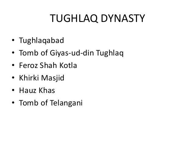 TUGHLAQ DYNASTY • Tughlaqabad • Tomb of Giyas-ud-din Tughlaq • Feroz Shah Kotla • Khirki Masjid • Hauz Khas • Tomb of Tela...