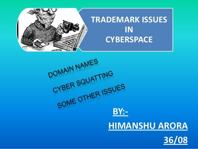 TRADEMARK ISSUES       IN   CYBERSPACE    BY:-   HIMANSHU ARORA             36/08