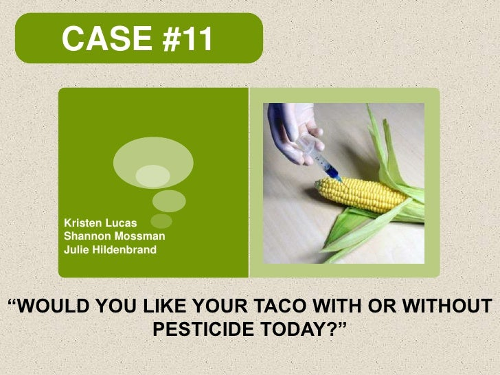 "CASE #11    Kristen Lucas    Shannon Mossman    Julie Hildenbrand""WOULD YOU LIKE YOUR TACO WITH OR WITHOUT            PEST..."