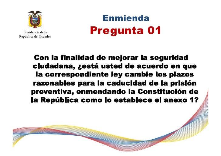 Enmienda               Pregunta 01 Con la finalidad de mejorar la seguridad ciudadana, ¿está usted de acuerdo en que  la c...